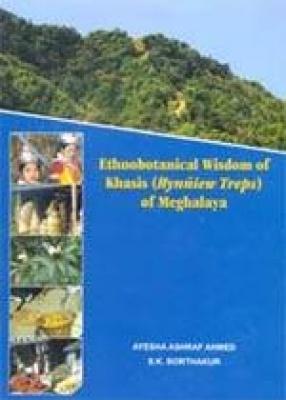 Ethnobotanical Wisdom of Khasis (Hynniew Treps) of Meghalaya