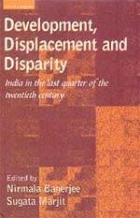 Development, Displacement and Disparity: India in the Last Quarter of the Twentieth Century
