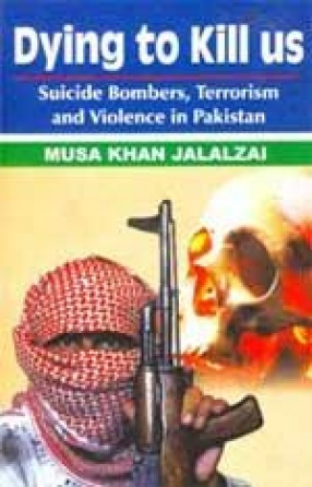 Dying to Kill us: Suicide Bombers, Martyr Operation and Terrorism in Pakistan