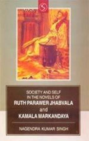 Society and Self in the Novels of R.P. Jhabvala and Kamala Markandaya