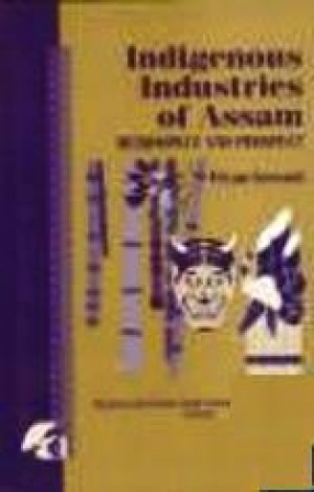 Indigenous Industries of Assam: Retrospect and Prospect