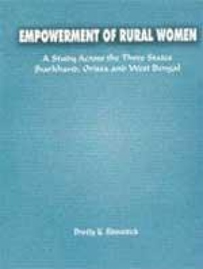 Empowerment of Rural Women: A Study Across the Three States Jharkhand, Orissa and West Bengal