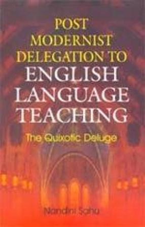 Post Modernist Delegation to English Language Teaching: The Quixotic Deluge