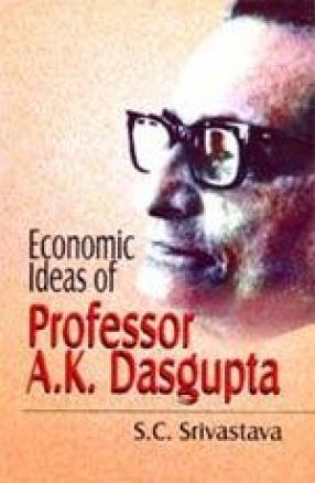 Economic Ideas of Professor A.K. Dasgupta: A Centenary Tribute