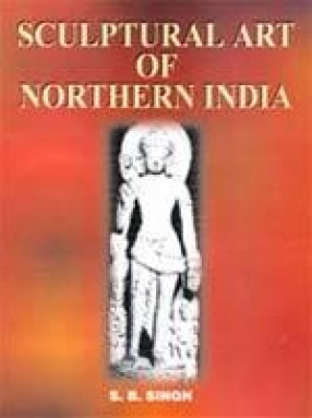 Sculptural Art of Northern India (C. 700 to 1200 A.D.)