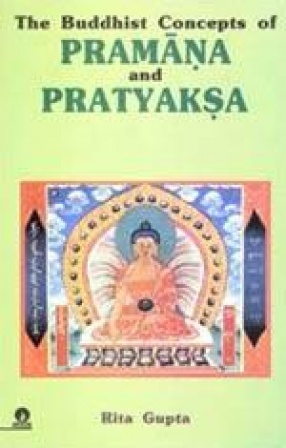 The Buddhist Concepts of Pramana and Pratyaksa