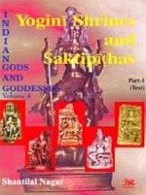 Yogini Shrines and Saktipithas, 2 Parts (Indian Gods and Goddesses Vol. 4)