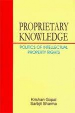 Proprietary Knowledge: Politics of Intellectual Property Rights (In 2 Volumes)