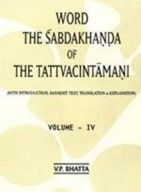Word the Sabdakhanda of the Tattvacintamani (Volume IV, In 2 Parts )