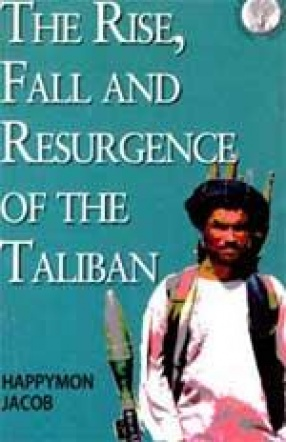 The Rise, Fall and the Resurgence of the Taliban