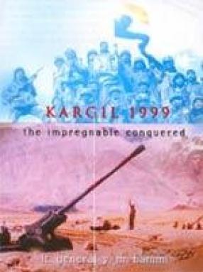 Kargil 1999: The Impregnable Conquered