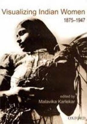 Visualizing Indian Women 1875-1947