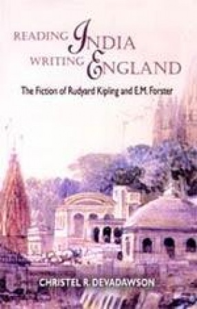 Reading India Writing England: The Fiction of Rudyard Kipling and E.M. Forester
