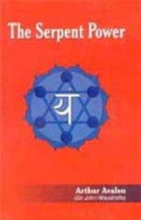 The Serpent Power: Being the Sat-Cakra-Nirupana and Paduka-Pancaka : Two Works on Laya-Yoga