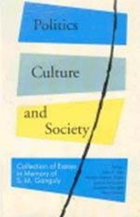 Politics Culture and Society: Collection of Essays in Memory of S.M. Ganguly