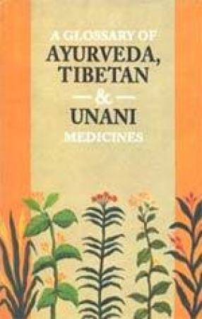 A Glossary of Ayurveda, Tibetan and Unani Medicines