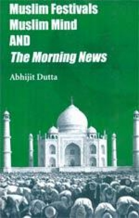 Muslim Festivals Muslim Mind and the Morning News: Calcutta, India and the World in the 1940s