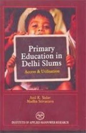 Primary Education in Delhi Slums: Access & Utilisation