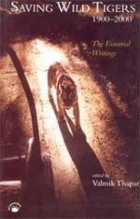 Saving Wild Tigers 1900-2000: The Essential Writings