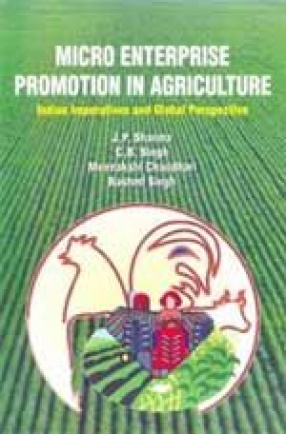 Micro Enterprise Promotion in Agriculture: Indian Impertives and Global Perspective