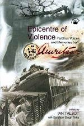 Epicentre of Violence: Partition Voices and Memories from Amritsar