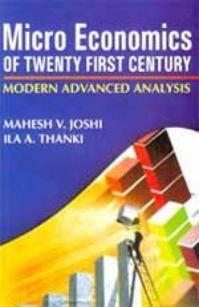 Micro Economics of Twenty First Century: Modern Advanced Analysis