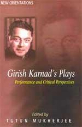 Girish Karnad's Plays: Performance and Critical Perspectives
