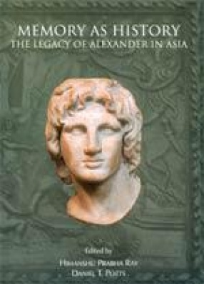 Memory As History: The Legacy of Alexander in Asia