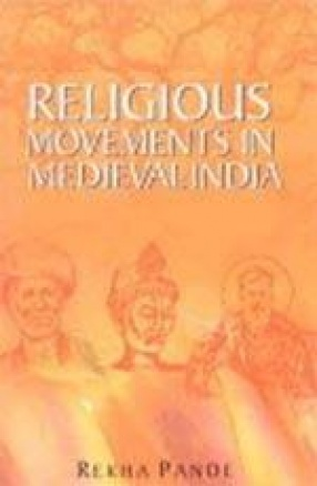 Religious Movements in Medieval India: Bhakti Creation of Alternative Spaces