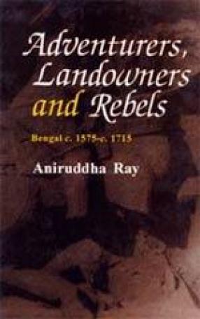 Adventurers, Landowners and Rebels, Bengal C. 1575-c. 1715