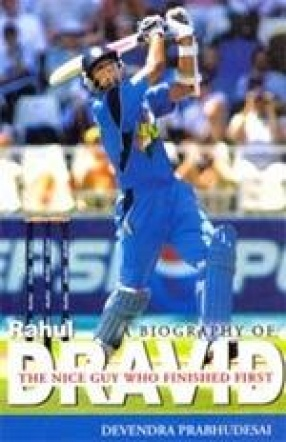 The Nice Guy Who Finished First: A Biography of Rahul Dravid