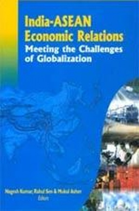 India-ASEAN Economic Relations: Meeting the Challenges of Globalization