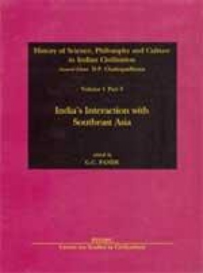 History of Science, Philosophy and Culture in Indian Civilization: India's Interaction with Southeast Asia (Volume I, Part 3)