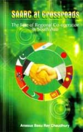 SAARC at Crossroads: The Fate of Regional Cooperation in South Asia