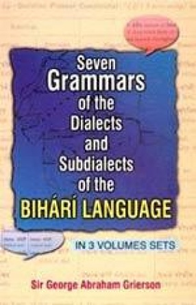Seven Grammars of the Dialects and Subdialects of the Bihari Language (In 3 Volumes)