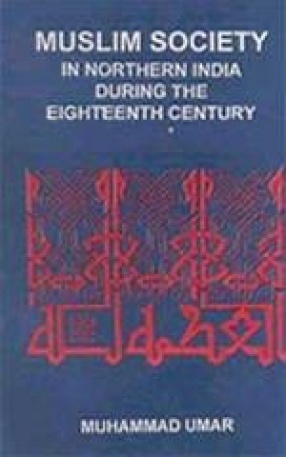 Muslim Society in Northern India during the Eighteenth Century