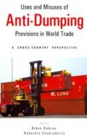 Uses and Misuses of Anti-Dumping Provisions in World Trade