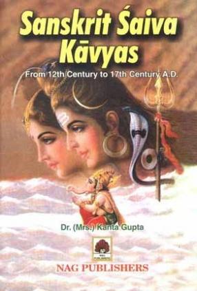 Sanskrit Saiva Kavyas: From 12th Century to 17th Century A.D. (In 2 Volumes)