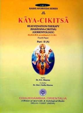Kaya-Cikitsa: Rejuvenation-Therapy (Rasayana-Cikitsa) (Gerientology): Fourth Paper, Part II (A)