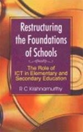 Restructuring the Foundations of Schools: The Role of ICTs in Elementary and Secondary Education
