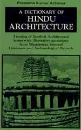 A Dictionary of Hindu Architecture (Volume I)