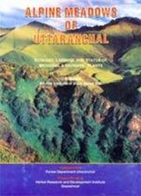 Alpine Meadows of Uttaranchal: Ecology, Landuse and Status of Medicinal and Aromatic Plants