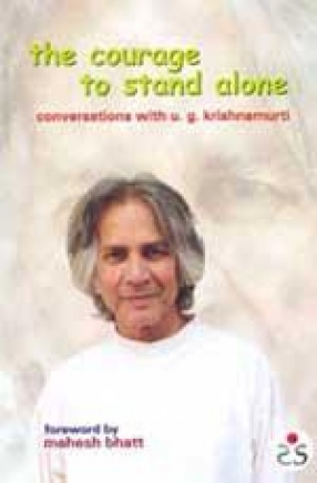 The Courage to Stand Alone: Conversations with U.G. Krishnamurti