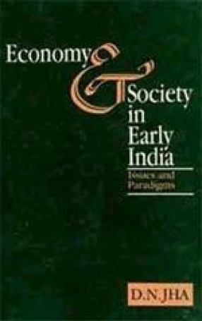 Economy and Society in Early India: Issues and Paradigms