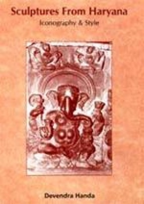 Sculptures from Haryana: Iconography & Style