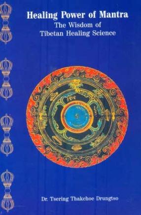 Healing Power of Mantra: The Wisdom of Tibetan Healing Science
