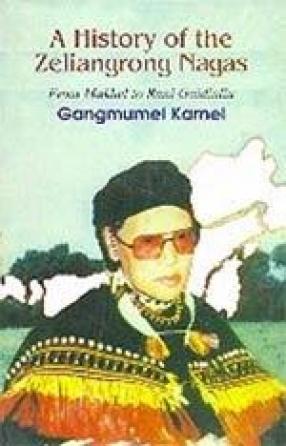 The History of the Zeliangrong Nagas: From Makhel to Rani Gaidinliu