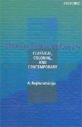 Debates in Indian Philosophy: Classical, Colonial and Contemporary