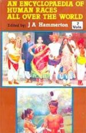 An Encyclopaedia of Human Races All Over the World: Their Life, Customs, History and Civilization (In 7 Volumes)