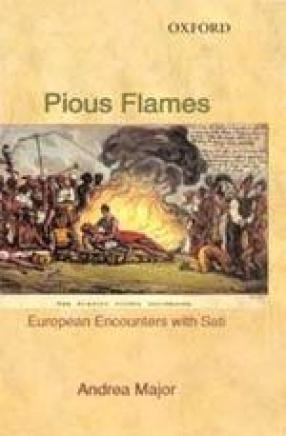 Pious Flames: European Encounters with Sati 1500-1830